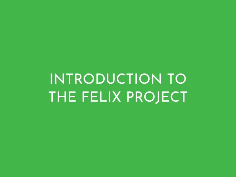 Introduction to The Felix Project July 2019